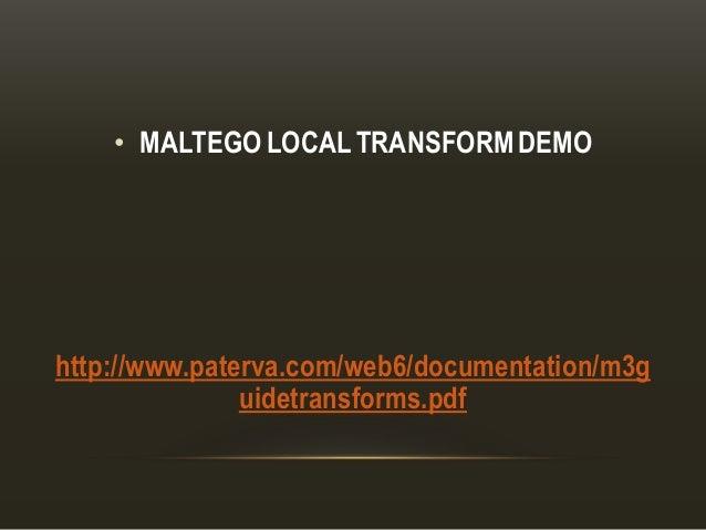 • MALTEGO LOCAL TRANSFORM DEMO http://www.paterva.com/web6/documentation/m3g uidetransforms.pdf