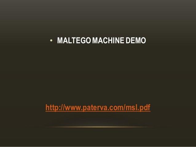 • MALTEGO MACHINE DEMO http://www.paterva.com/msl.pdf