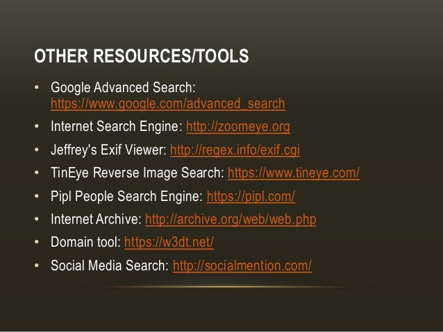 OTHER RESOURCES/TOOLS • Google Advanced Search: https://www.google.com/advanced_search • Internet Search Engine: http://zo...