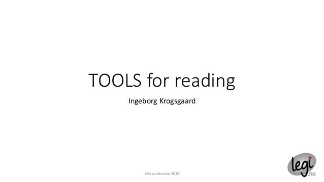 TOOLS for reading Ingeborg Krogsgaard Alfa conference 2019