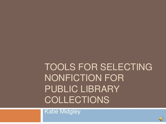 TOOLS FOR SELECTINGNONFICTION FORPUBLIC LIBRARYCOLLECTIONSKatie Midgley