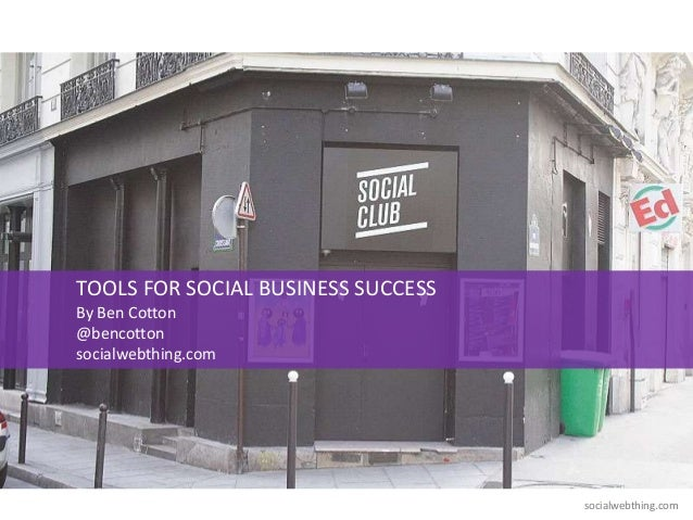 socialwebthing.comTOOLS FOR SOCIAL BUSINESS SUCCESSBy Ben Cotton@bencottonsocialwebthing.com