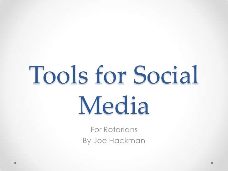 Tools for Social Media<br />For Rotarians<br />By Joe Hackman<br />