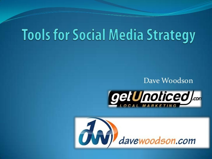Tools for Social Media Strategy<br />Dave Woodson<br />