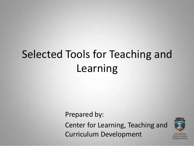 Selected Tools for Teaching andLearningPrepared by:Center for Learning, Teaching andCurriculum Development