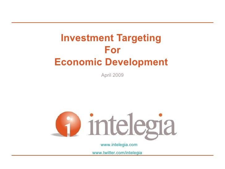 Investment Targeting  For Economic Development  April 2009 www.intelegia.com www.twitter.com/intelegia