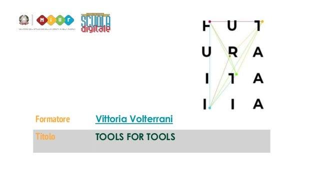 Formatore Vittoria Volterrani Titolo TOOLS FOR TOOLS