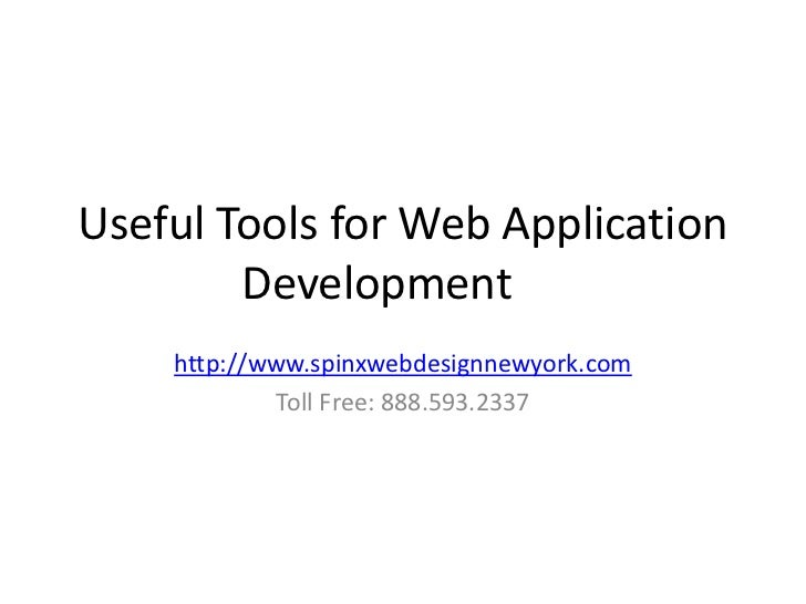 Useful Tools for Web Application        Development    http://www.spinxwebdesignnewyork.com            Toll Free: 888.593....