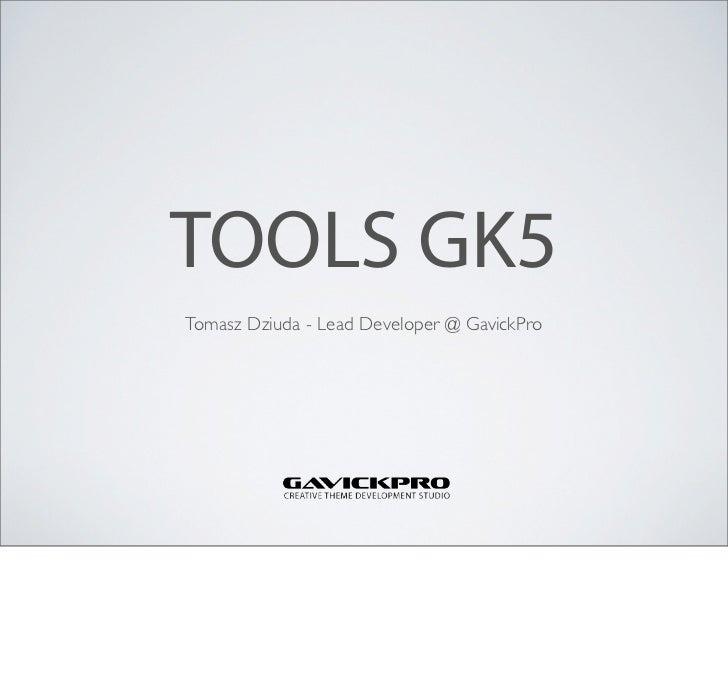 TOOLS GK5Tomasz Dziuda - Lead Developer @ GavickPro
