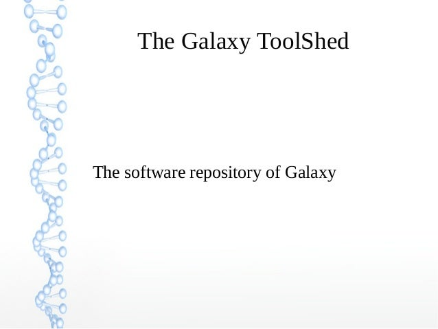 The Galaxy ToolShed The software repository of Galaxy