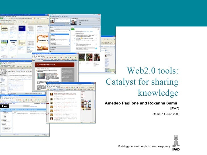 Web2.0 tools: Catalyst for sharing          knowledge Amedeo Paglione and Roxanna Samii                               IFAD...