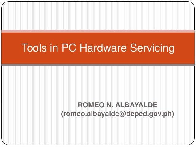 ROMEO N. ALBAYALDE (romeo.albayalde@deped.gov.ph) Tools in PC Hardware Servicing