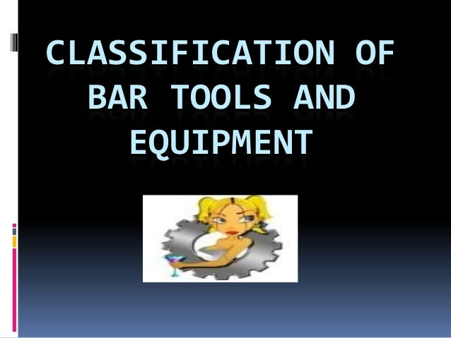 CLASSIFICATION OF BAR TOOLS AND EQUIPMENT