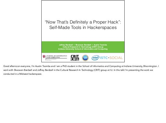 """""""Now That's Definitely a Proper Hack"""": Self-Made Tools in Hackerspaces Jeffrey Bardzell 