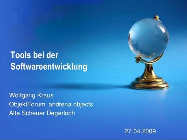 Tools bei der Softwareentwicklung Wolfgang Kraus ObjektForum, andrena objects Alte Scheuer Degerloch 27.04.2009