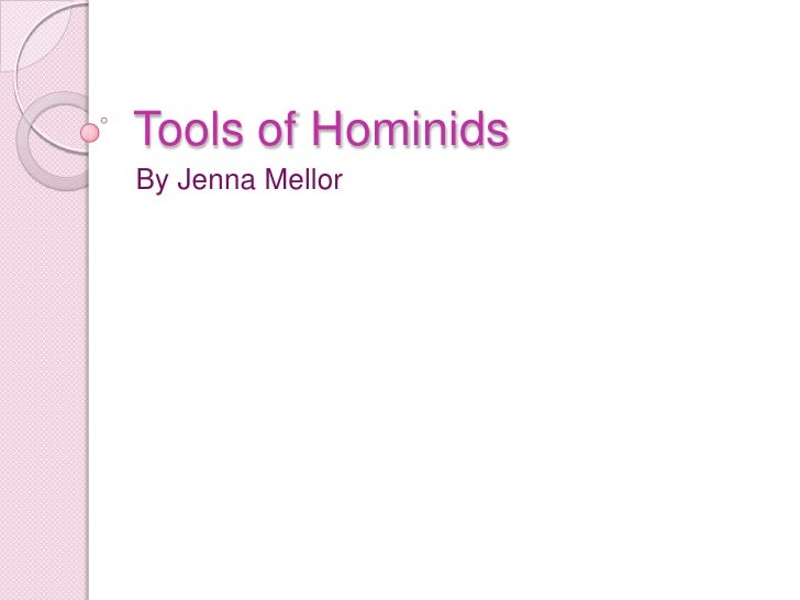 Tools of Hominids By Jenna Mellor
