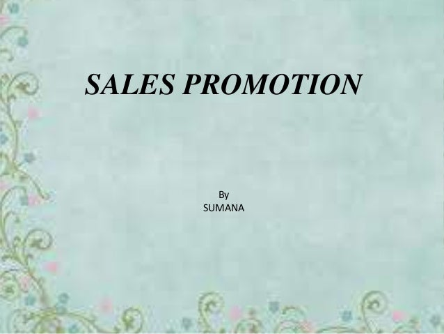 SALES PROMOTION        By      SUMANA