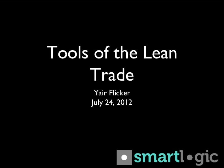 Tools of the Lean     Trade      Yair Flicker     July 24, 2012