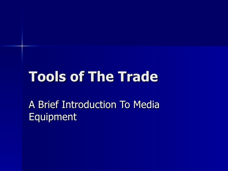 Tools of The Trade A Brief Introduction To Media Equipment