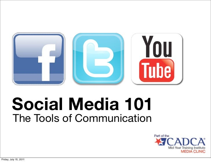 Social Media 101          The Tools of CommunicationFriday, July 15, 2011