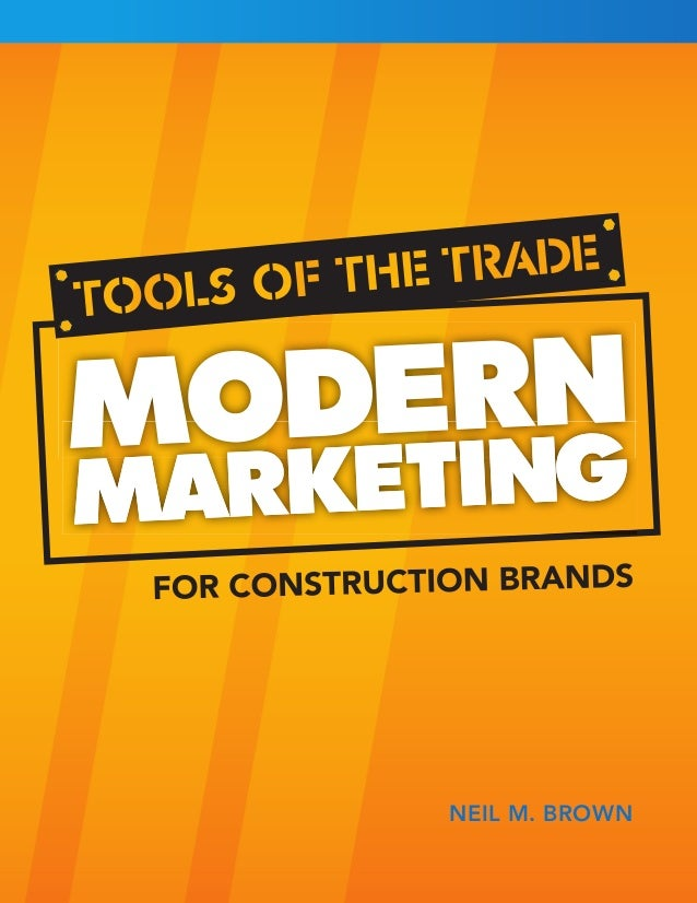 Tools of the Trade: Modern Marketing for Construction Brands  Construction Marketing Association www.ConstructionMarketing...