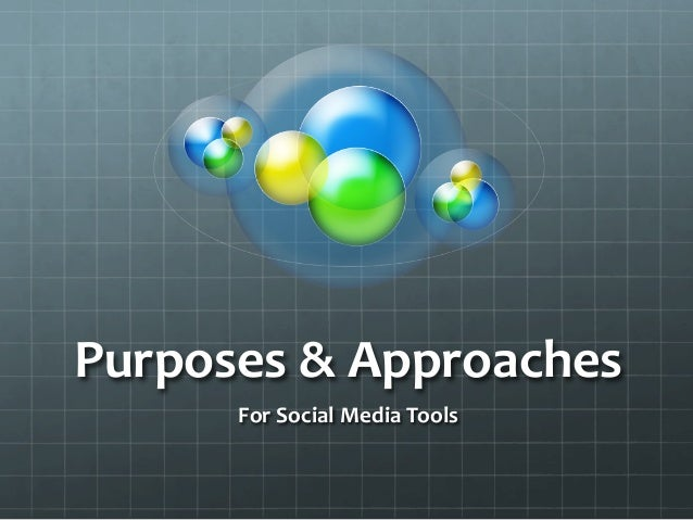 Purposes & Approaches          For Social Media Tools