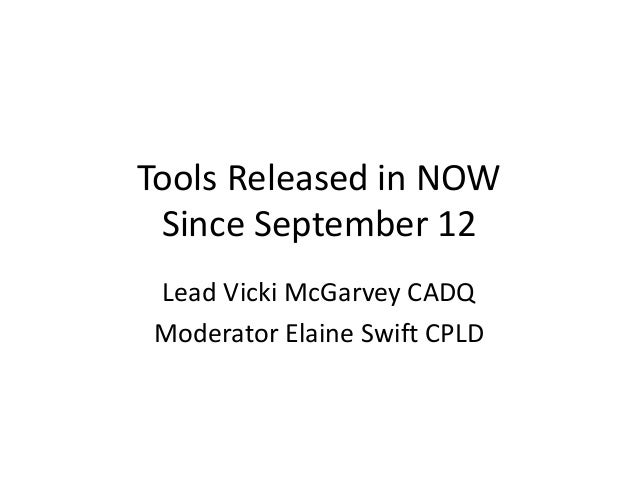 Tools Released in NOW Since September 12 Lead Vicki McGarvey CADQ Moderator Elaine Swift CPLD
