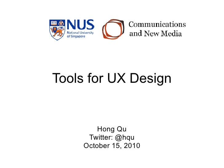 Tools for UX Design           Hong Qu      Twitter: @hqu     October 15, 2010