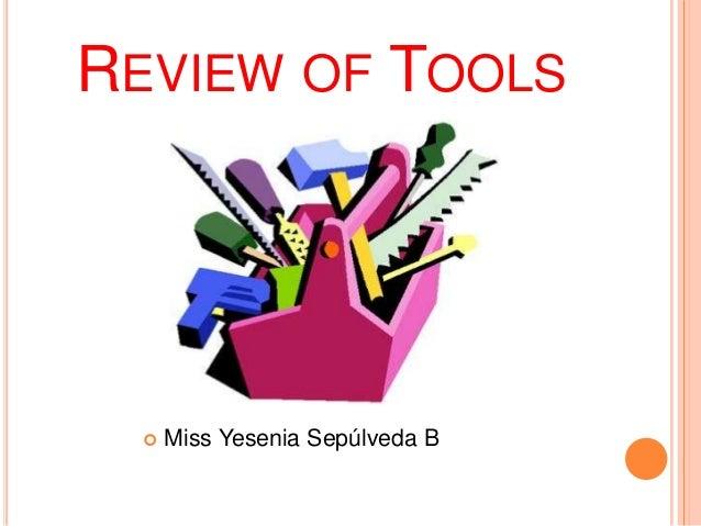 REVIEW OF TOOLS     Miss Yesenia Sepúlveda B