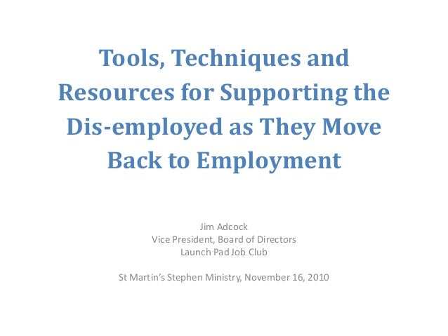 Tools, Techniques andResources for Supporting the Dis-employed as They Move     Back to Employment                       J...