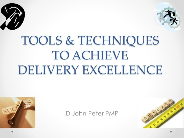 TOOLS & TECHNIQUES     TO ACHIEVEDELIVERY EXCELLENCE      D John Peter PMP