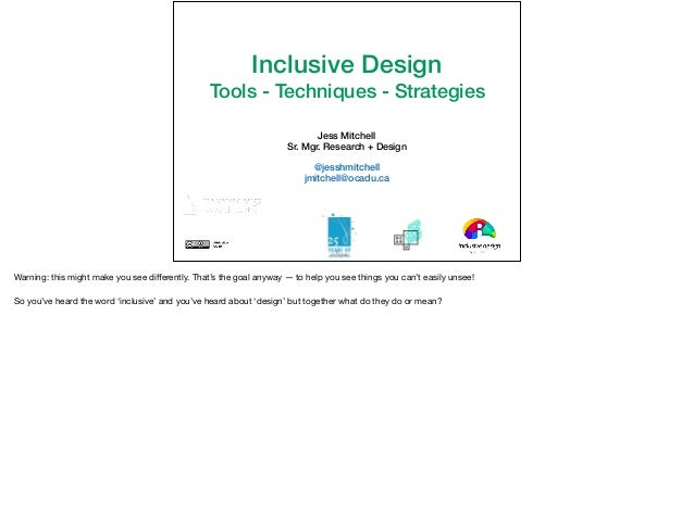 Inclusive Design Tools - Techniques - Strategies Jess Mitchell Sr. Mgr. Research + Design @jesshmitchell jmitchell@ocadu.c...