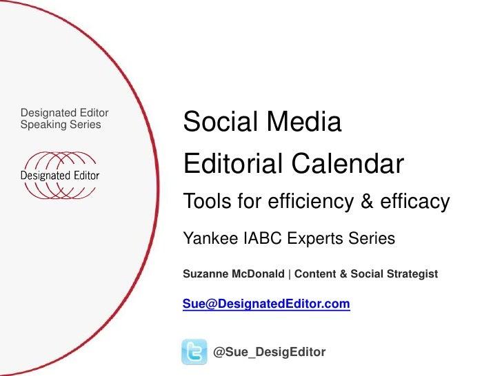 Designated EditorSpeaking Series     Social Media                    Editorial Calendar                    Tools for effic...