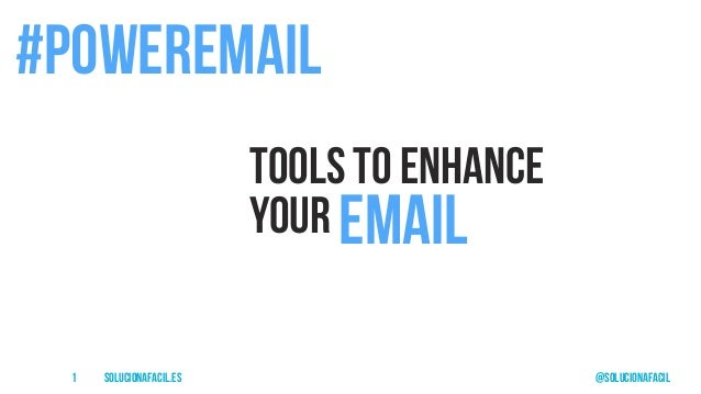 solucionafacil.es @solucionafacil1 Tools to enhance your #poweremail email