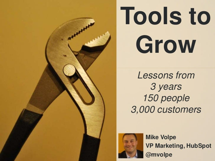Tools to Grow<br />Lessons from<br />3 years<br />150 people<br />3,000 customers<br />Mike Volpe<br />VP Marketing, HubSp...