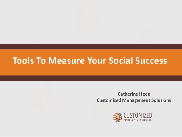 Catherine Heeg Customized Management Solutions Tools To Measure Your Social Success