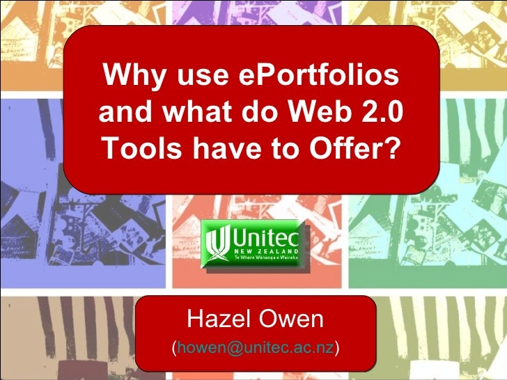 Why use ePortfolios and what do Web 2.0 Tools have to Offer? Hazel Owen ( [email_address] )