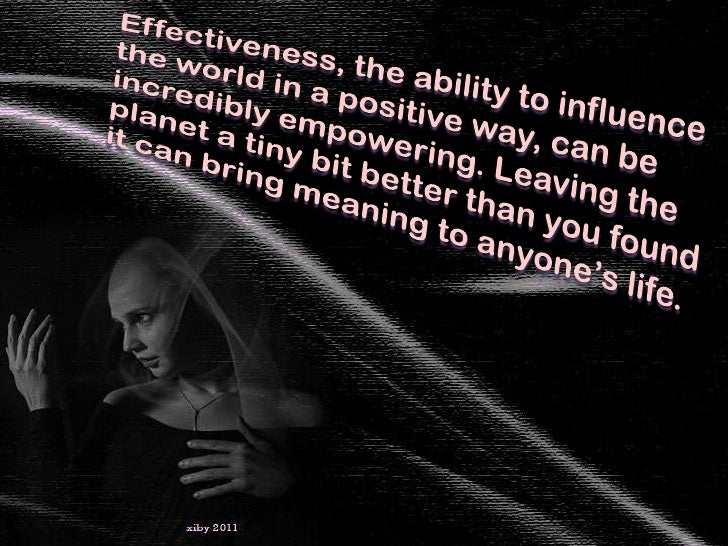 Effectiveness, the ability to influence the world in a positive way, can be incredibly empowering. Leaving the planet a ti...