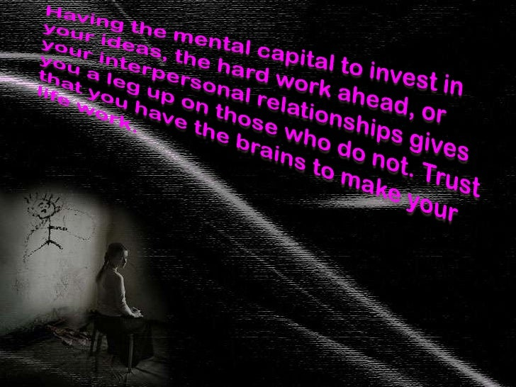 Having the mental capital to invest in your ideas, the hard work ahead, or your interpersonal relationshipsgives you a le...