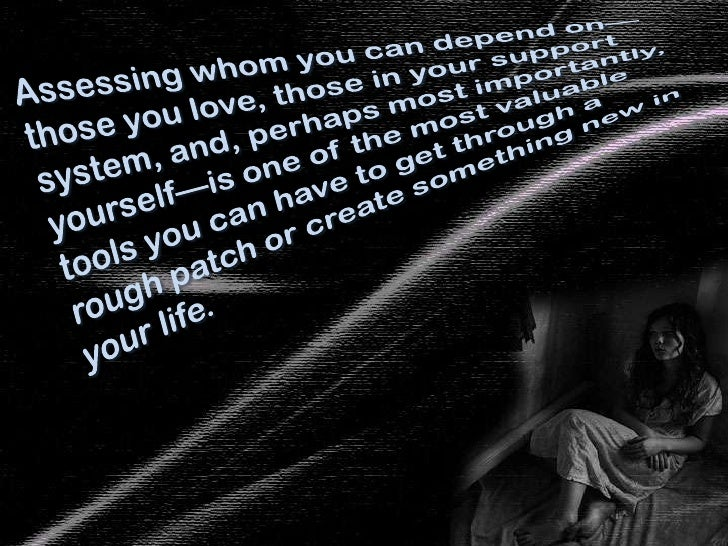 Assessing whom you can depend on—those you love, those in your support system, and, perhaps most importantly, yourself—is ...