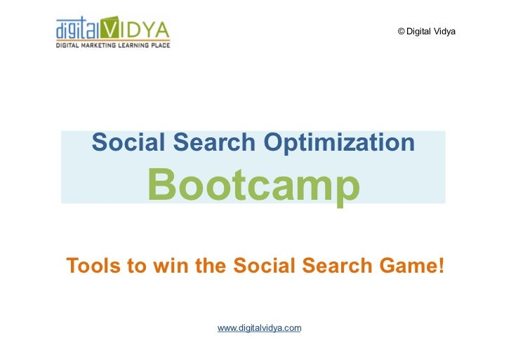 © Digital Vidya       Social Search Optimization        Bootcamp Tools to win the Social Search Game!                www.d...