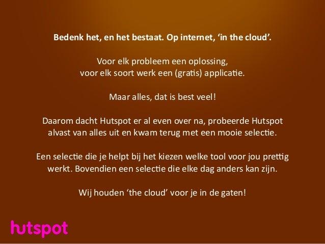 Bedenk  het,  en  het  bestaat.  Op  internet,  'in  the  cloud'. Voor  elk  probleem  een  oplo...