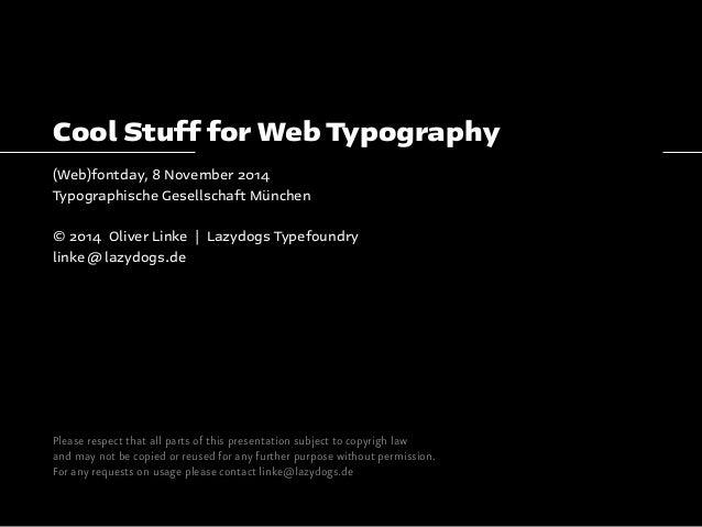 Cool Stuff for Web Typography  (Web)fontday, 8 November 2014  Typographische Gesellschaft München  © 2014 Oliver Linke | L...