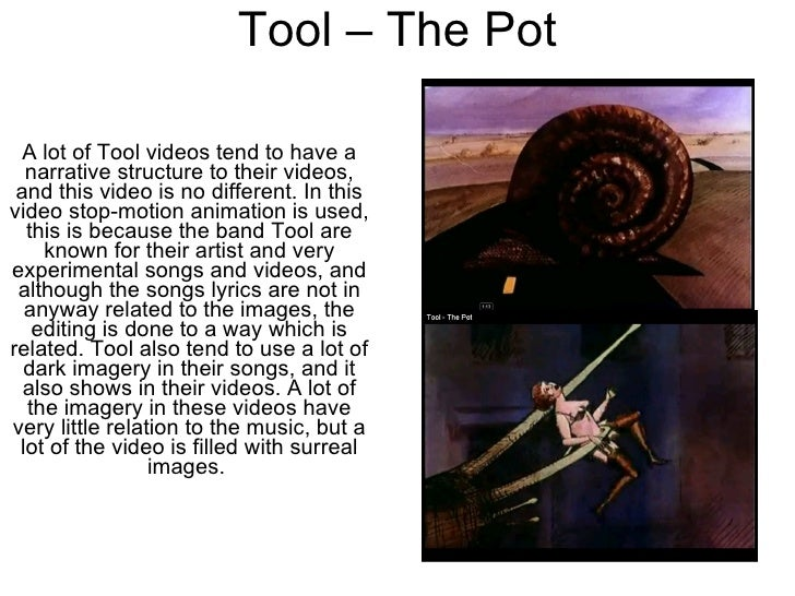 Tool – The Pot A lot of Tool videos tend to have a narrative structure to their videos, and this video is no different. In...