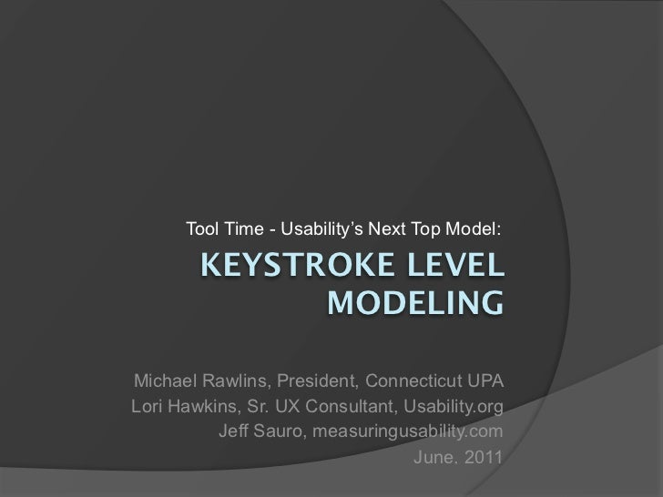 Tool Time - Usability's Next Top Model:        KEYSTROKE LEVEL              MODELINGMichael Rawlins, President, Connecticu...
