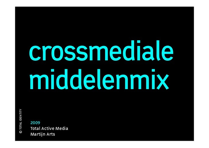 crossmediale                    middelenmix © TOTAL IDENTITY                        2009                    Total Active M...
