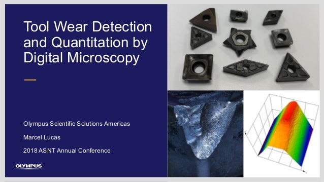 Tool Wear Detection and Quantitation by Digital Microscopy Olympus Scientific Solutions Americas 2018 ASNT Annual Conferen...