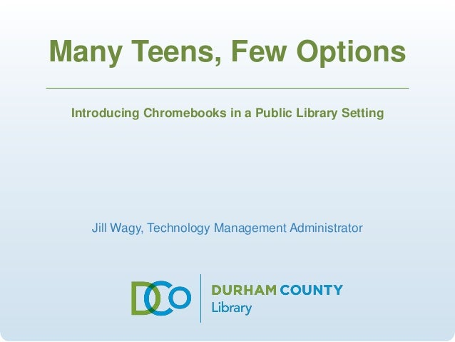 Many Teens, Few Options  Introducing Chromebooks in a Public Library Setting  Jill Wagy, Technology Management Administrat...