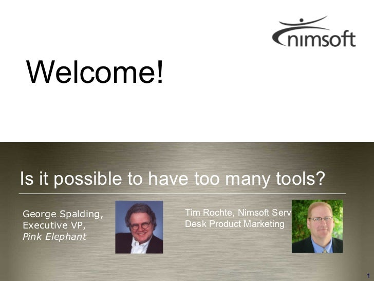 Welcome!    Is it possible to have too many tools?     George Spalding,                                      Tim Rochte, N...