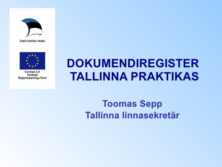 DOKUMENDIREGISTER  TALLINNA PRAKTIKAS Toomas Sepp Tallinna linnasekretär